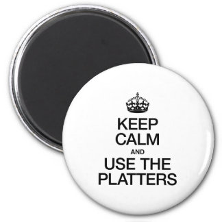 KEEP CALM AND USE THE PLATTERS REFRIGERATOR MAGNETS