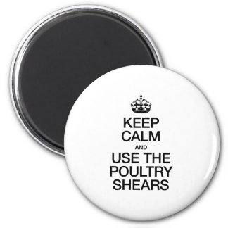 KEEP CALM AND USE THE POULTRY SHEARS FRIDGE MAGNET