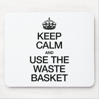 KEEP CALM AND USE THE WASTE BASKET MOUSE PADS