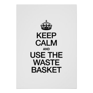 KEEP CALM AND USE THE WASTE BASKET PRINT