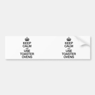 KEEP CALM AND USE TOASTER OVENS BUMPER STICKERS