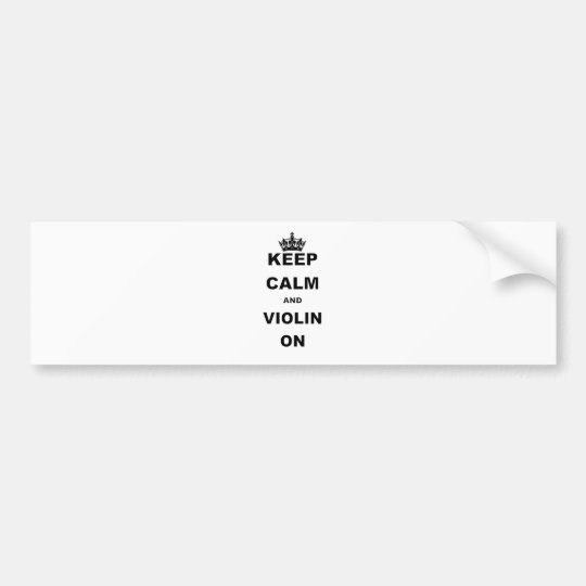 KEEP CALM AND VIOLIN ON.png Bumper Sticker