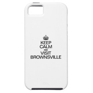KEEP CALM AND VISIT BROWNSVILLE iPhone 5 COVER