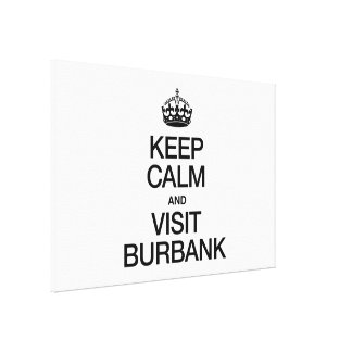 KEEP CALM AND VISIT BURBANK CANVAS PRINT
