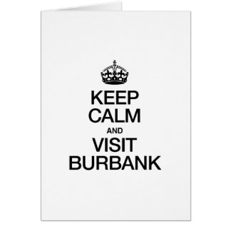 KEEP CALM AND VISIT BURBANK GREETING CARD