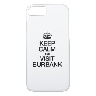 KEEP CALM AND VISIT BURBANK iPhone 7 CASE