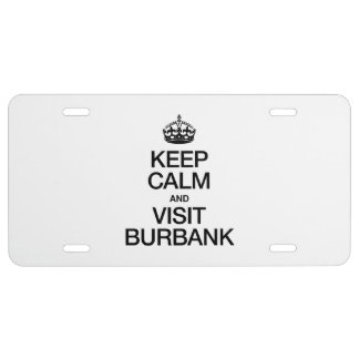 KEEP CALM AND VISIT BURBANK LICENSE PLATE