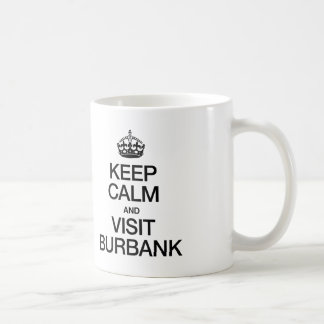 KEEP CALM AND VISIT BURBANK COFFEE MUGS