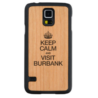KEEP CALM AND VISIT BURBANK CARVED® CHERRY GALAXY S5 CASE