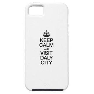 KEEP CALM AND VISIT DALY CITY iPhone 5 CASES