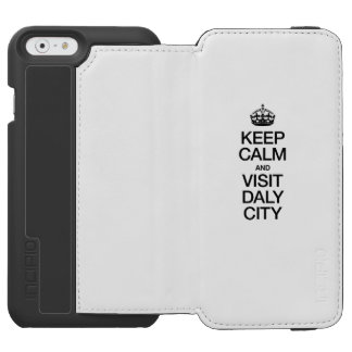 KEEP CALM AND VISIT DALY CITY INCIPIO WATSON™ iPhone 6 WALLET CASE