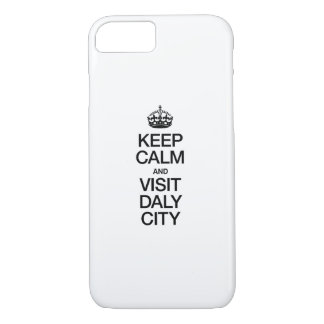 KEEP CALM AND VISIT DALY CITY iPhone 7 CASE
