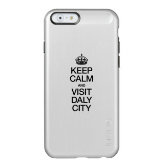 KEEP CALM AND VISIT DALY CITY INCIPIO FEATHER® SHINE iPhone 6 CASE