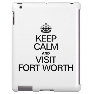 KEEP CALM AND VISIT FORT WORTH