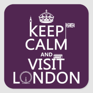 Keep Calm and Visit London (any color) Square Sticker