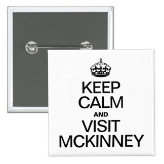 KEEP CALM AND VISIT MCKINNEY PINBACK BUTTON