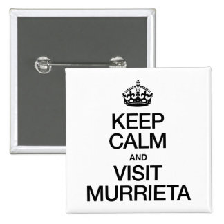 KEEP CALM AND VISIT MURRIETA PINBACK BUTTONS