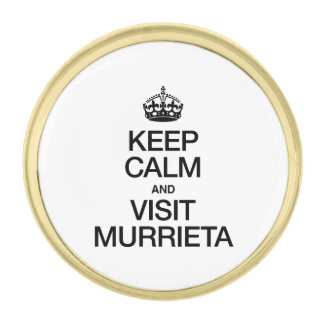 KEEP CALM AND VISIT MURRIETA GOLD FINISH LAPEL PIN