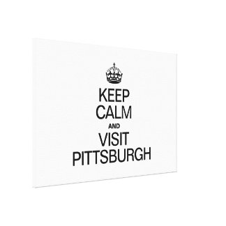 KEEP CALM AND VISIT PITTSBURGH GALLERY WRAPPED CANVAS