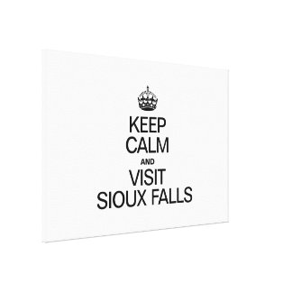 KEEP CALM AND VISIT SIOUX FALLS CANVAS PRINTS