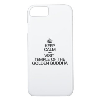KEEP CALM AND VISIT TEMPLE OF THE GOLDEN BUDDHA iPhone 7 CASE