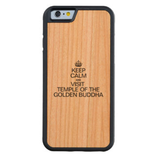 KEEP CALM AND VISIT TEMPLE OF THE GOLDEN BUDDHA CHERRY iPhone 6 BUMPER