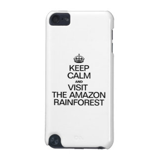 KEEP CALM AND VISIT THE AMAZON RAINFOREST iPod TOUCH 5G CASE