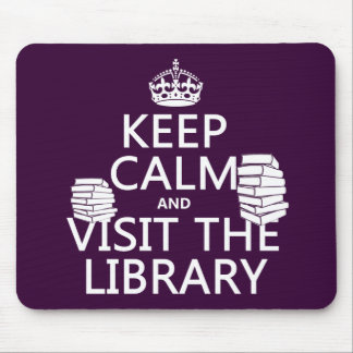 Keep Calm and Visit the Library - in any color Mousepad