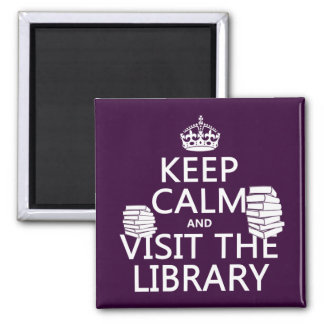 Keep Calm and Visit the Library - in any color Square Magnet