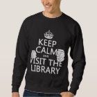 Keep Calm and Visit the Library - in any colour Sweatshirt