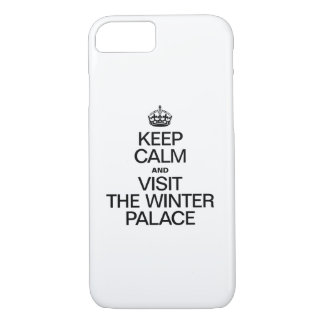 KEEP CALM AND VISIT THE WINTER PALACE iPhone 7 CASE