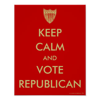 """KEEP CALM and VOTE REPUBLICAN"" Poster"