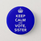 KEEP CALM AND VOTE, SISTER PINBACK BUTTON
