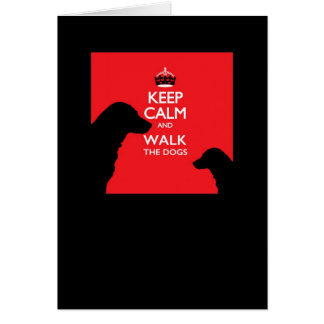 Keep Calm and Walk the Dogs Card