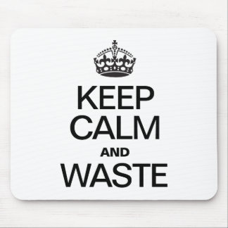 KEEP CALM AND WASTE MOUSE PAD