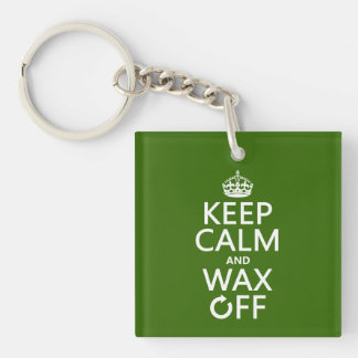 Keep Calm and Wax Off (any background color) Acrylic Keychain