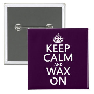 Keep Calm and Wax On (any background color) 15 Cm Square Badge