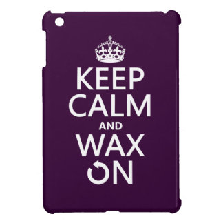 Keep Calm and Wax On (any background color) iPad Mini Cover