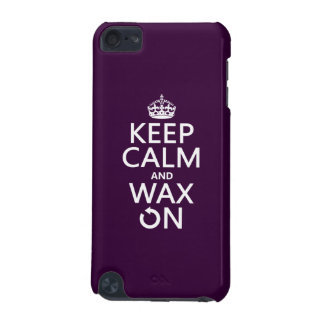Keep Calm and Wax On (any background color) iPod Touch 5G Case