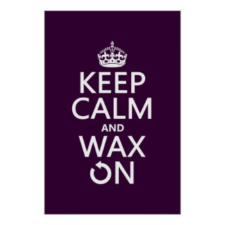 Keep Calm and Wax On (any background color) Poster