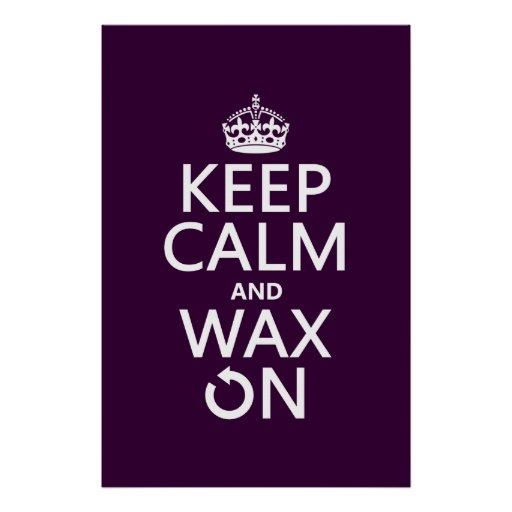 Keep Calm and Wax On (any background color) Print