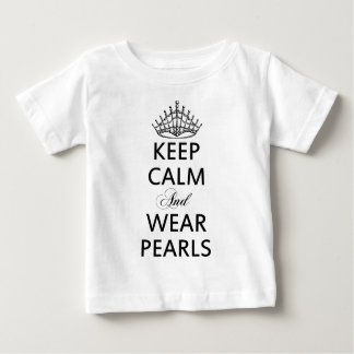 Keep CALM and WEAR PEARLS Words Quot Baby T-Shirt