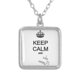 keep calm and who cares pendant