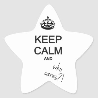 keep calm and who cares star sticker