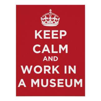 Keep Calm And Work In A Museum Poster