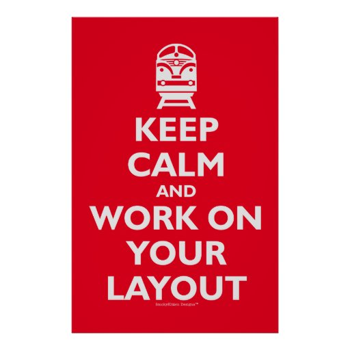 Keep Calm And Work On Your Layout (Model Trains) Poster