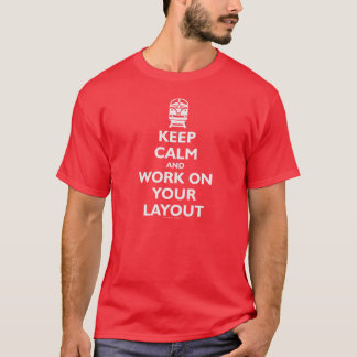 Keep Calm And Work On Your Layout - Trains (White) T-Shirt