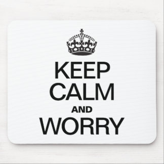 KEEP CALM AND WORRY MOUSE PADS
