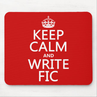 Keep Calm and Write Fic - all colors Mouse Pad