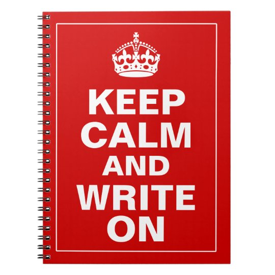 Keep Calm And Write On Spiral Notebook